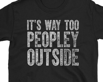 9ac1715b69ed It s Way Too Peopley Outside T-Shirt Funny Introvert Shirt