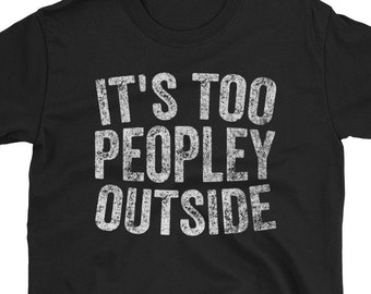 b466f9d44b2c It s Too Peopley Outside T-Shirt Funny Introvert Gift Shirt