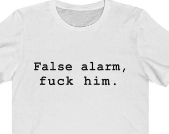 065318344 False Alarm Fuck Him Funny T shirt Unisex Jersey Short Sleeve Tee