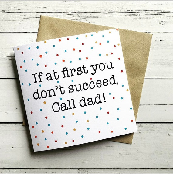 Fathers dad, dad, daddy, greeting, card, if at first you don't succeed, call dad, blank inside.