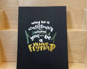 """Why be a wallflower when you can be a Venus flytrap watercolor hand lettering 8.5"""" x 11"""" unframed print"""