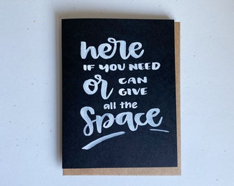 Here if you need or can give all the space 4.25x5.5 hand lettered card for empathy, sympathy, recovery