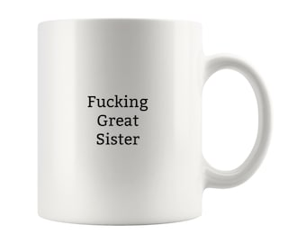 Funny Sister Gift Coffee Mug Best Fucking Great Birthday For From Brother