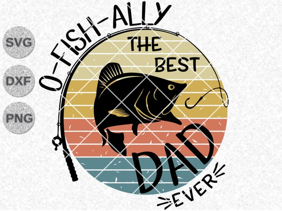 Download O Fish Ally Best Dad Ever Svg Dad Svg Father S Day Svg Etsy