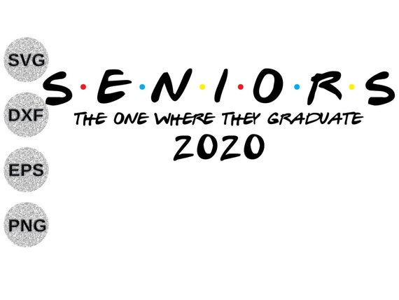 Seniors svg dxf png, friends font seniors 2020, friends svg, graduate  clipart, seniors friends clip art, Cricut Silhoette svg dxf cut file