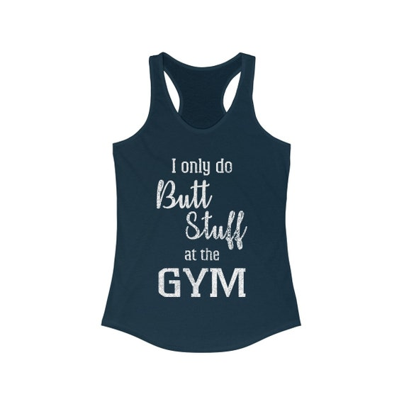 89a43246cdc I Only Do Butt Stuff At The Gym WomenS Racerback Tank