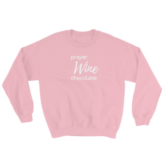 Prayer, Wine, and Chocolate Sweatshirt