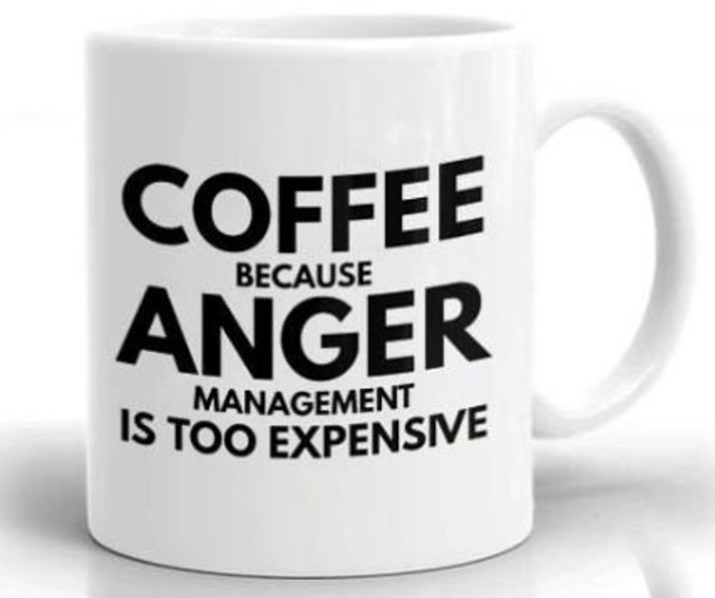 Coffee Because Anger Management is Too Expensive Mug