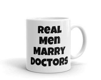 Real Men Marry Doctors Mug (11 or 15 oz)