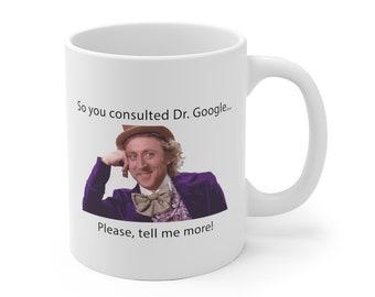 Dr Google Willy Wonka Consult Mug 11 Or 15 Oz