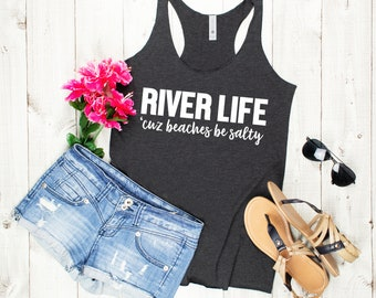 River Life,  'Cuz Beaches be Salty, River Tank, Party Tank, Day Drinking, Summer Vacation Tank for Women