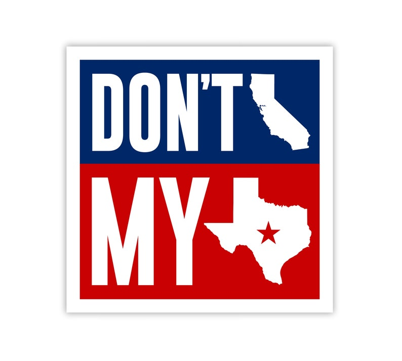 Don't California My Texas Vinyl Decal  Don't CA My TX image 0