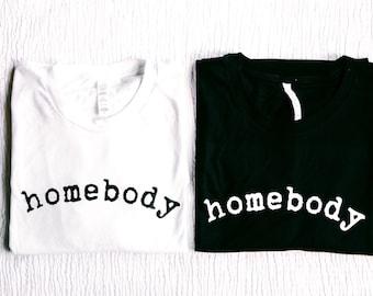 Homebody Adult Unisex Tshirt - Stay Home Women's Shirt - Minimalist Men's Graphic Tee - Christmas Gift