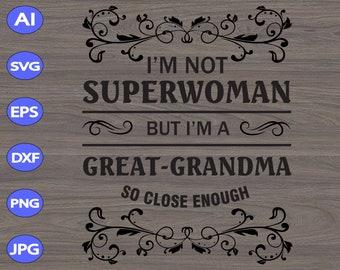 1981ac995 I'm Not Superwoman But I'm A Great-Grandma So Close Enough svg,  dxf,eps,png, Digital Download