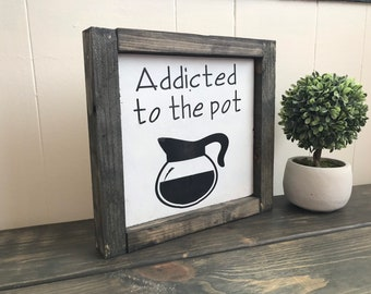 Addicted to the pot coffee bar decor sign