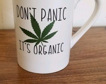 Dont panic weed cup, 11oz mug, ready to ship