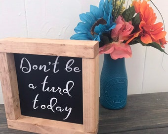 Don't be a turd today, funny wood sign