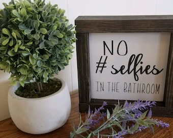 No selfies in the bathroom, farmhouse style, bathroom sign, ready to ship