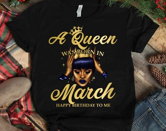 5a244ca4 A Queen Was Born In March Happy Birthday To Me Shirt Birthday Gift ,Black Girl  Shirt ,Black Women Shirt