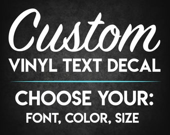 Custom Decals - Choose your Font, Color, Length - Custom Vinyl Text Decals, Vinyl Lettering, Car Decal, Wall Decal