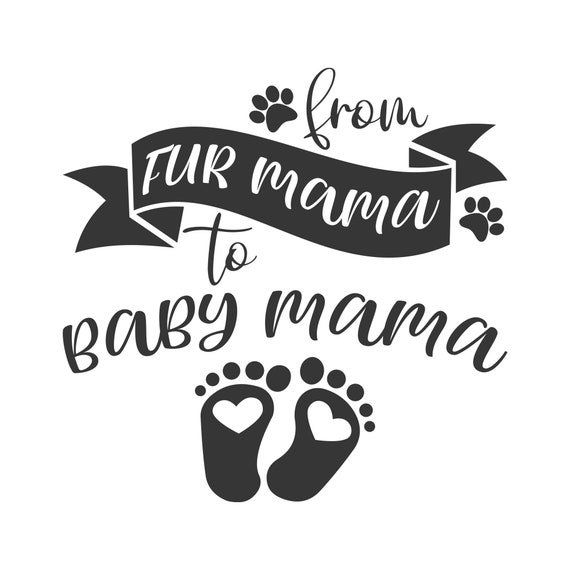From Fur Mama To Baby Mama Svg Mom Svg Pregnancy Svg Png Dxf Etsy