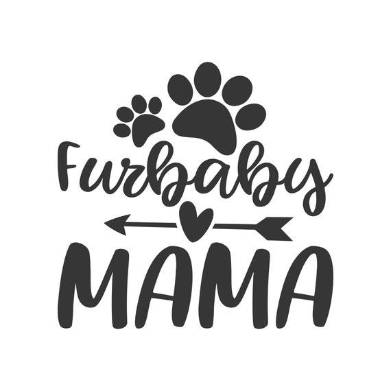 Furbaby Mama Svg Fur Mama Svg Fur Mom Svg Mom Svg Png Dxf Etsy