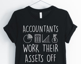 77ee50571 Accountants Work Their Assets Off, Accountant Shirt, Accountant Pun, Funny Accountant  T-Shirt, Accountant Gift, Unisex & Women's Shirts