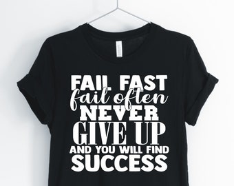 Fail Fast Fail Often Never Give Up Shirt, Inspirational Shirt, Christian T-Shirt, Religious Gift, Faith Shirt, Unisex & Women's Shirts