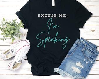 Excuse Me, I'm Speaking, Inspirational Shirt, Friend Gift, Faith Shirt, Unisex & Women's Shirts