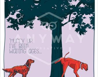 Hurry Up! - dog print