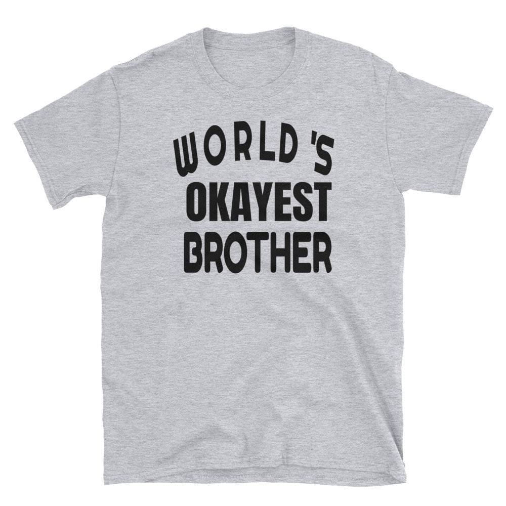 Okayest brother t shirt funny funny shirt world gift for men cool brother tee shirt kids birthday kids - christmas gift 514a66