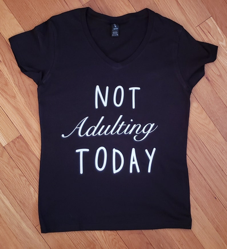 d4223148c Not Adulting Today Tshirt | Etsy