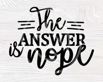 SVG Instant Digital Download Can Cooler Graphics The Answer Is Nope PNG Files for Cricut HTV