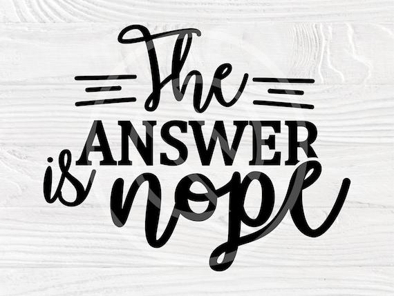 The Answer is Nope SVG, Funny Shirt Svg, Mom Life Svg, Silhouette Svg, Sarcastic Svg, Adult Humor Svg, Couple Svg, Digital File