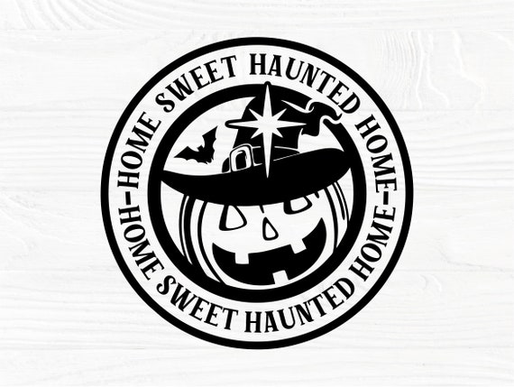 Home Sweet Haunted Home SVG, Halloween Round Sign