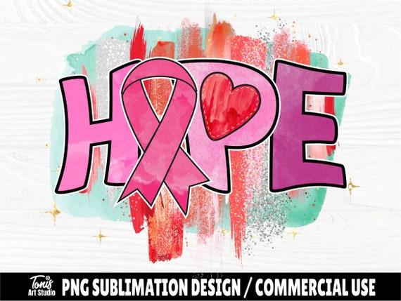 Hope PNG, Breast Cancer Awareness, Sublimation Design, Cancer Shirt, Pink Ribbon Png, Breast Cancer Sublimation