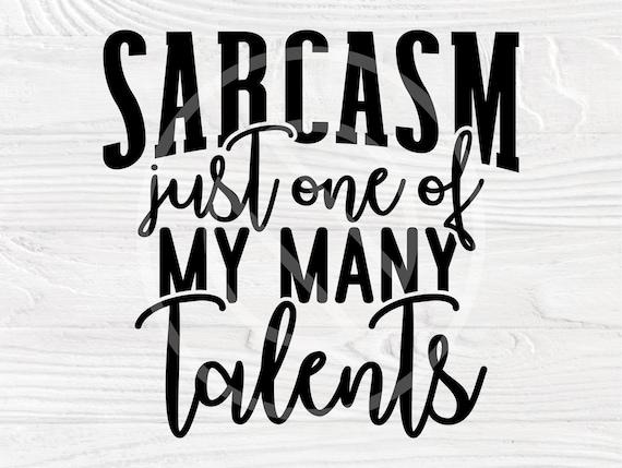 Sarcasm just one of my many talents SVG, Sassy Svg, Funny Shirt Svg, funny Quote Svg, Png, Southern Svg, Sarcasm svg, Girl Boss Svg, Mom Svg