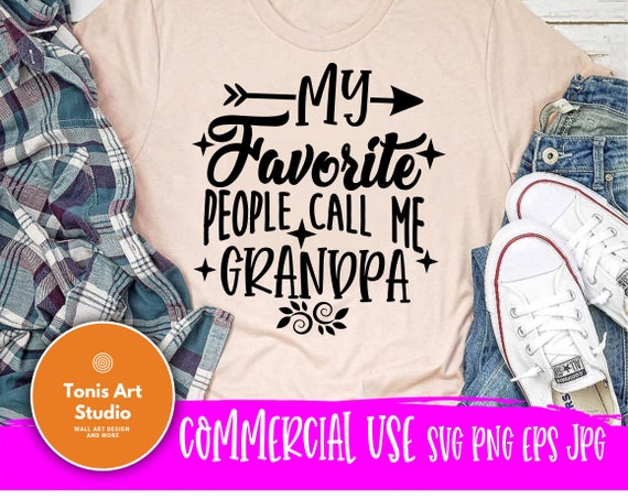 My Favorite People Call Me Grandpa Svg Eps Png Pdf Jpg Cut Files, Grandpa Life Svg, Gift For Grandpa Svg, Cameo Cricut, Grandpa Shirt Design