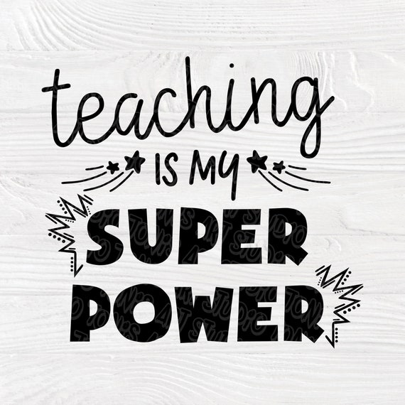 Teaching Is My Super Power Svg Eps Png Pdf Jpg Cut Files, Funny Teacher Svg, Back To School First Day Svg, Cameo Cricut, Teacher Shirts Svg