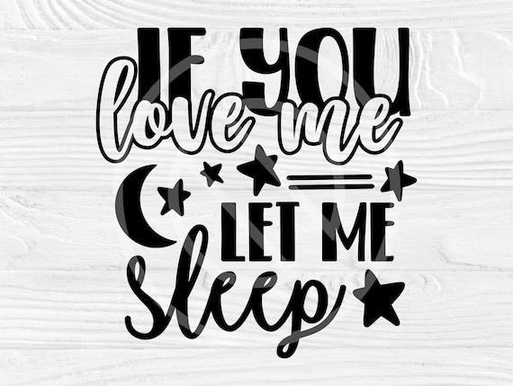 If you Love me Let me Sleep SVG, Funny Shirt Svg, Mom Life Svg, Silhouette Svg, Sarcastic Svg, Adult Humor Svg, Couple Svg, Digital Download