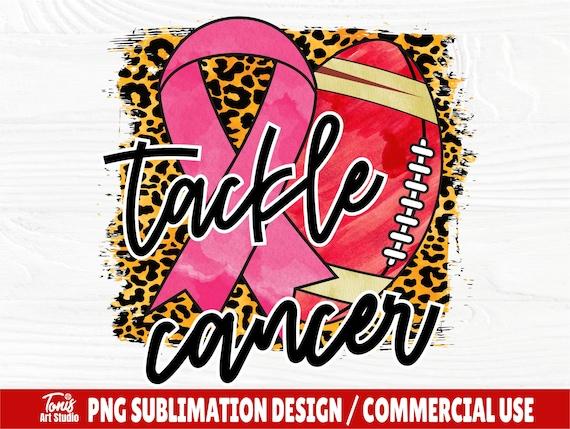 Tackle Cancer PNG, Cancer Png Sublimation Design