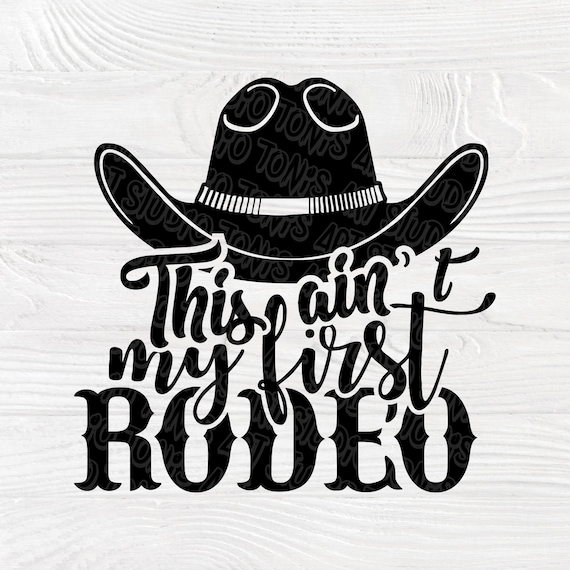 Cowboy SVG, Rodeo svg, This ain't my first rodeo, Farm lover svg, Cut file for cricut and silhouette, Farm quote svg, Rodeo sign svg