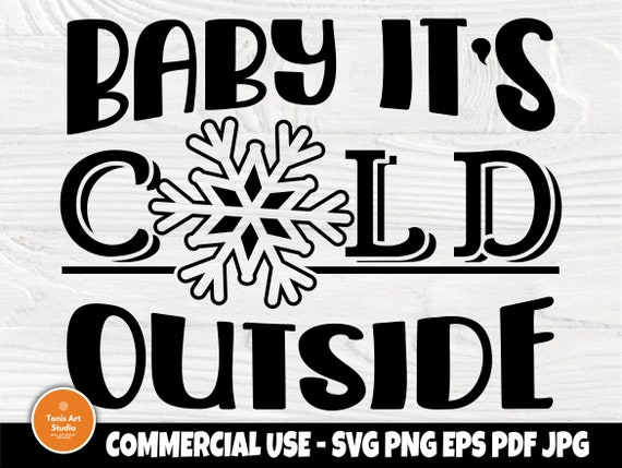 Baby it's Cold Outside SVG, Christmas Sign Svg