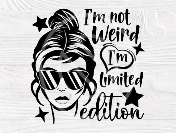 I'm not weird I'm limited edition SVG, Mom Life Svg, Woman Svg, Sassy Svg, Sarcastic Svg Cut Files