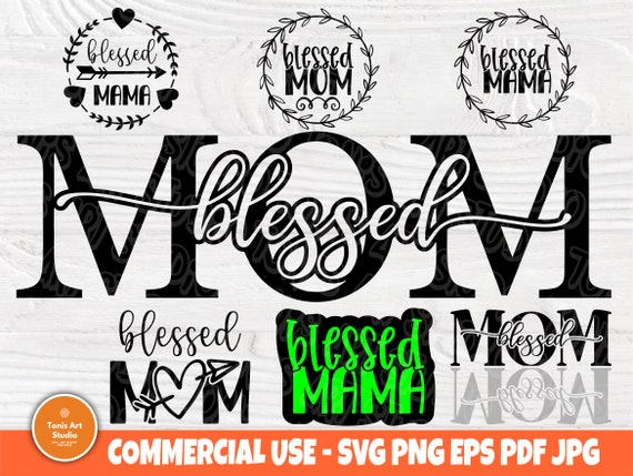 Blessed Mama SVG Bundle, Mom Quotes Svg Cut Files