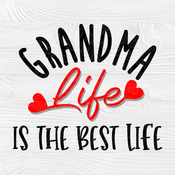 Grandma Life Is The Best Life Svg Png Eps Pdf Jpg Cut Files, Grandma Svg, Pregnancy Cut Files, Grandma T- Shirt, Grandma Life svg design