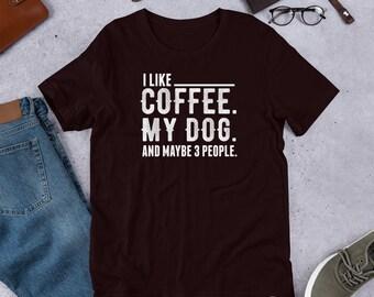 685d44421 I Like Coffee My Dog and Maybe 3 People Shirt / Funny Dog Shirt / Dog Lover  Shirt / Dog Lover Gift / Dog Owner Shirt / Dog Owner Gift / Shir