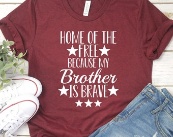 93bd1c2c Home of the free because my brother is brave, Military Sister shirt, Army,  Marine, Navy, Airforce, Coast Guard, Military Family