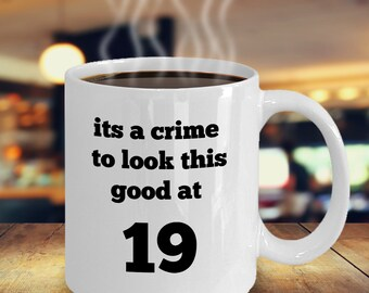 Funny 19th Birthday Gift For 19 Year Olds Custom Mug Designed Idea Perfect Both Him And Her