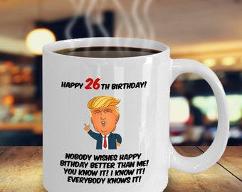 Funny Trump Mug For 26th Birthday Him Or Her Perfect Gift 26 Year Old Man Woman